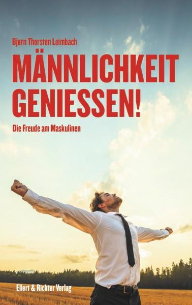 Männlichkeit geniessen von Björn Leimbach